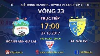 FULL | HOÀNG ANH GIA LAI vs HÀ NỘI | VÒNG 23 TOYOTA V LEAGUE 2017