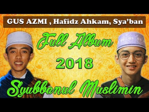Full Album Terbaru 2018 Syubbanul Muslimin Gus Azmi, Hafidz Ahkam, Nurus Sya'ban Full HD