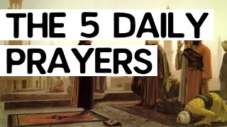 The 5 Daily Prayers in Islam