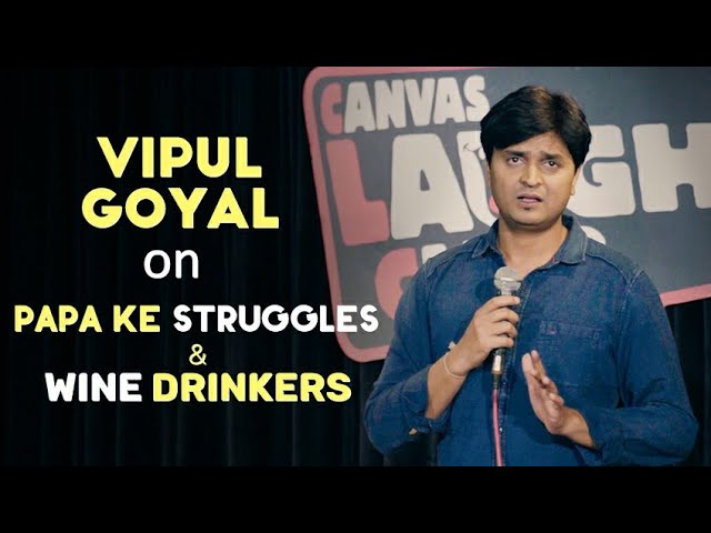 Papa Ke Struggles amp Wine Drinkers  Stand Up Comedy by Vipul Goyal