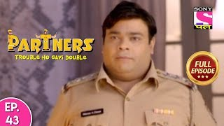 Partners Trouble Ho Gayi Double - Ep 43 - Full Episode - 14th March, 2019