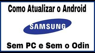 Como Atualizar o Android Samsung sem PC e sem o Odin