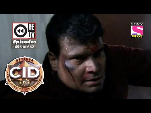 Weekly Reliv | CID |  28th Apr 2018  to 04 May 2018 | Episode 656 to 662 thumbnail
