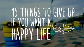 15 things to give up if you want a happy life