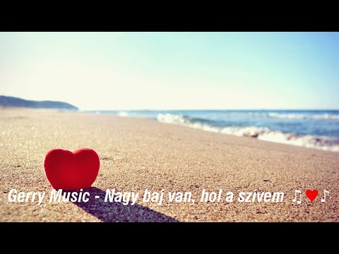 Gerry Music  -  Nagy Baj Van, Hol A Szívem (Official Music Video)