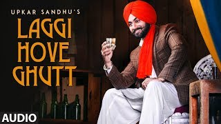 Laggi Hove Ghutt: Upkar Sandhu (Full Audio Song) | Gupz Sehra | Latest Punjabi Songs 2018