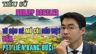 Tiểu sử Philipp Roesler - TỪ CẬU BÉ MỒ CÔI GỐC VIỆT TỚI PTT LIÊN BANG ĐỨC