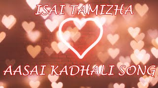 AASAI KADHALI SONG   ISAI TAMIZHA