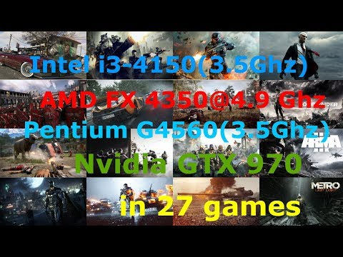 i3-4150(3.5Ghz) vs FX4350@4.9 vs Pentium G4560(3.5Ghz) + GTX 970 Low-Max settings 1080p in 27 Games