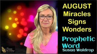 Prophetic Word August Miracles Signs Wonders