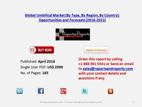 Umbilical Market Global Trends, Opportunities and Forecasts (2016-2021)