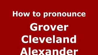 How to pronounce Grover Cleveland Alexander (American English/US) - PronounceNames.com