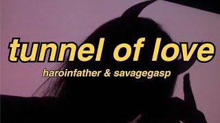 haroinfather & savagegasp - tunnel of love (Lyrics)