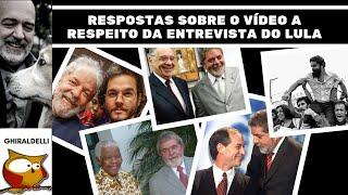 Respostas sobre o vídeo a respeito da entrevista do Lula