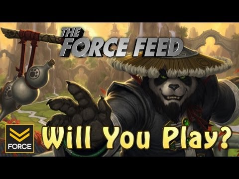 The Force Feed - Mists of Pandaria...Will You Play?