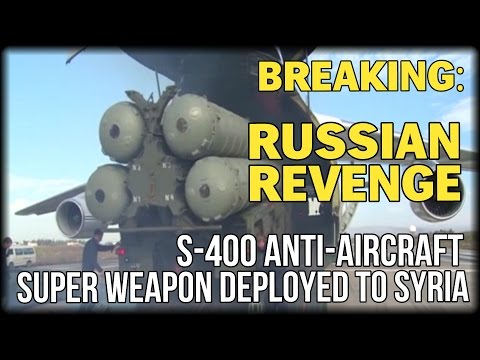 BREAKING: RUSSIAN REVENGE: S-400 ANTI-AIRCRAFT SUPER WEAPON DEPLOYED TO SYRIAN BATTLEFRONT