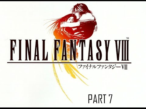 Final Fantasy VIII - Part 7