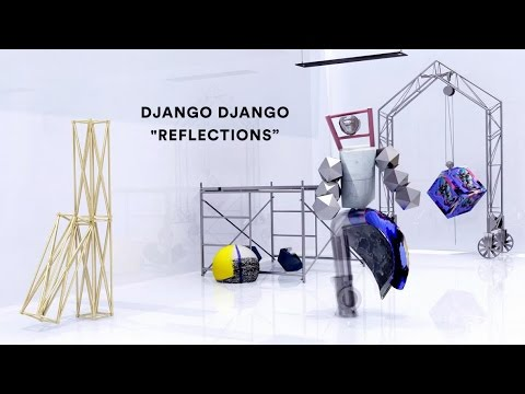 "Django Django - ""Reflections"" (Official Music Video)"