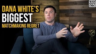 Dana White's Biggest Matchmaking Regret.