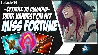 DARK HARVEST ON HIT MISS FORTUNE IS CRAZY - OffRole to Diamond - Ep. 19 | League of Legends