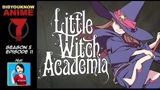 Little Witch Academia - Did You Know Anime? Feat. Sloan the Female Otaku