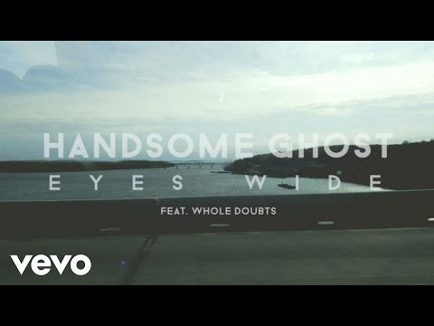 Handsome Ghost - Eyes Wide feat. Whole Doubts