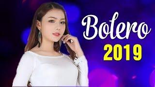 Liên Khúc Nhạc Trữ Tình Bolero 2019 - Những Ca Khúc Nhạc Vàng Bolero, Nhạc Trữ Tình Hay Nhất 2019