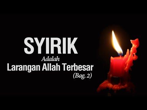 Syirik Adalah Larangan Allah yang Terbesar #2 - Ustadz Khairullah Anwar Luthfi, Lc