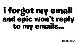 I forgot my email on fortnite and epic games won't reply to my emails