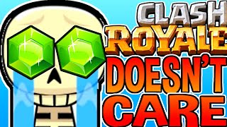 Clash Royale DOESN'T CARE.