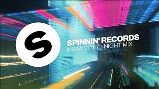 Spinnin' Records Miami 2017 - Night Mix