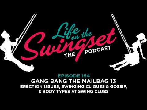 SS 154: Gang Bang The Mailbag 13 -- Erection Issues & Body Types at Swing Clubs