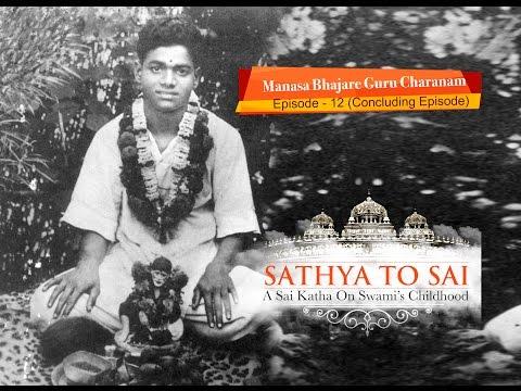 Sathya to Sai - Episode 12 - Manasa Bhajare Guru Charanam (Concluding Episode) || Sai Katha