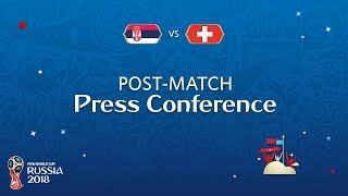 FIFA World Cup™ 2018: Serbia v. Switzerland - Post-Match Press Conference