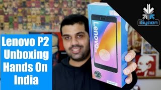 Lenovo P2 5100 mAh First Unboxing and Hands On Launch in India - iGyaan