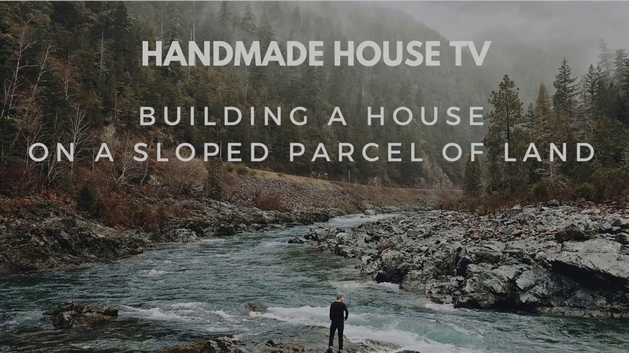 "Handmade House TV #31 ""Building a House on a Sloped Parcel of Land      """
