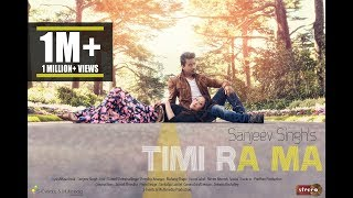 Timi Ra Ma - Sanjeev Singh | Official Music Video (Nepali Pop Song)