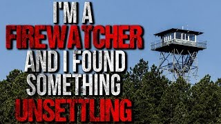 """""""I'm a Firewatcher and I Found Something Unsettling"""" Creepypasta"""