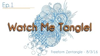 Watch Me Tangle Ep.1 - Freeform Zentangle 8/3/16