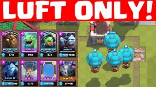 LUFT ONLY DECK! || CLASH ROYALE || Let