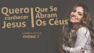GABRIELA ROCHA  - QUERO CONHECER JESUS + QUE SE ABRAM OS CÉUS ft. LUKAS AGUSTINHO (HOME#7)