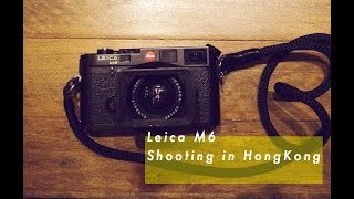 Leica M6 | shooting in Hong Kong