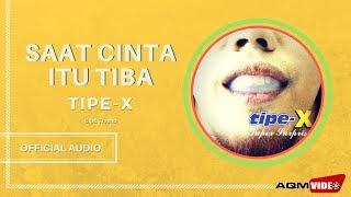 Tipe X - Saat Cinta Itu Tiba | Official Audio