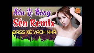 Sầu Lẽ Bóng Remix - Lk Sến Nonstop Bolero Remix Tuyển Chọn - LK Nhạc Trữ Tình DJ Remix Bốc Lửa