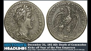 December 31, 192 AD: Death of Commodus Kicks off Year of the Five Emperors
