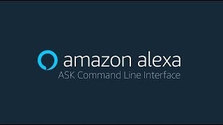 Amazon Alexa - ASK Command Line Interface (CLI)