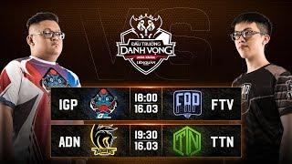 IGP vs FTV I ADN vs TTN - Vòng 5 Ngày 1 - Đấu Trường Danh Vọng Mùa Xuân 2019