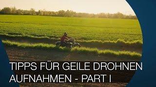 10 Tipps Für Geile Drohnen Aufnahmen I Cinematic Drone Phantom 4 PART I