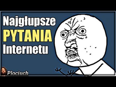 Plociuch #413 - Najgłupsze Pytania Internetu