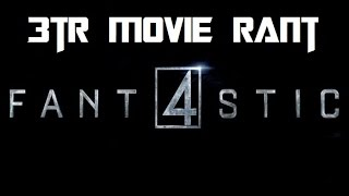 Fantastic Four (2015) - 3TR Movie Rant/Review